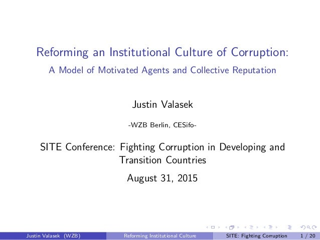 Reforming an Institutional Culture of Corruption: A Model of Motivated Agents and Collective Reputation Justin Valasek -WZ...