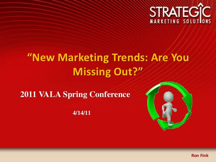 """""""New Marketing Trends: Are You    Missing Out?""""<br />2011 VALA Spring Conference<br />                                   4..."""