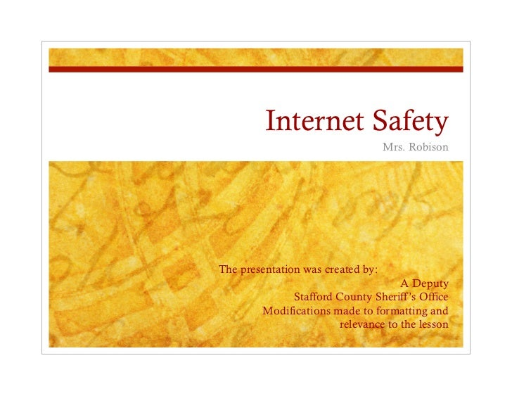 Internet Safety                                   Mrs. RobisonThe presentation was created by:                            ...