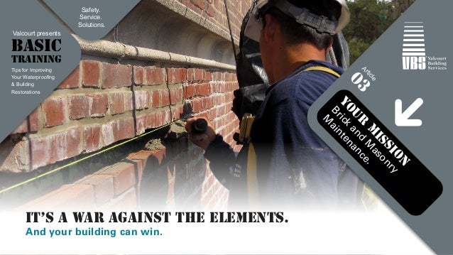 YOUR MISSION  Brick and Masonry  Maintenance.  Valcourt presents  BASIC  TRAINING  Article  03  Tips for Improving  Your W...