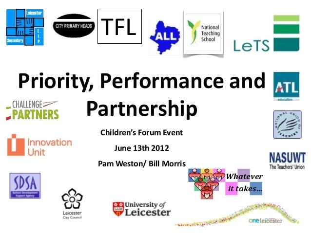 TFLPriority, Performance and        Partnership        Children's Forum Event            June 13th 2012        Pam Weston/...