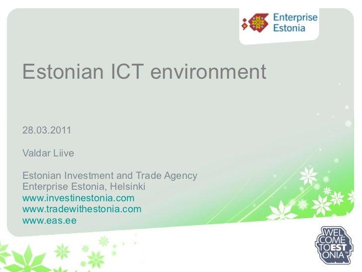 28.03.2011 Valdar Liive Estonian Investment and Trade Agency Enterprise Estonia , Helsinki www.investinestonia.com www.tra...