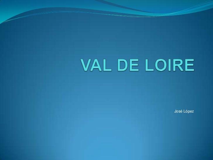 VAL DE LOIRE<br />José López<br />