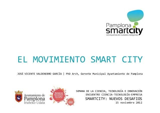 EL MOVIMIENTO SMART CITYJOSÉ VICENTE VALDENEBRO GARCÍA | PhD Arch, Gerente Municipal Ayuntamiento de Pamplona             ...