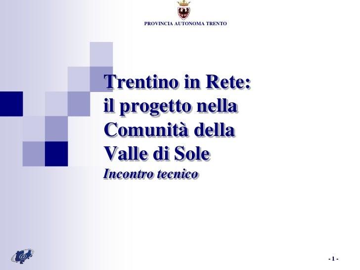 PROVINCIA AUTONOMA TRENTOTrentino in Rete:il progetto nellaComunità dellaValle di SoleIncontro tecnico                    ...