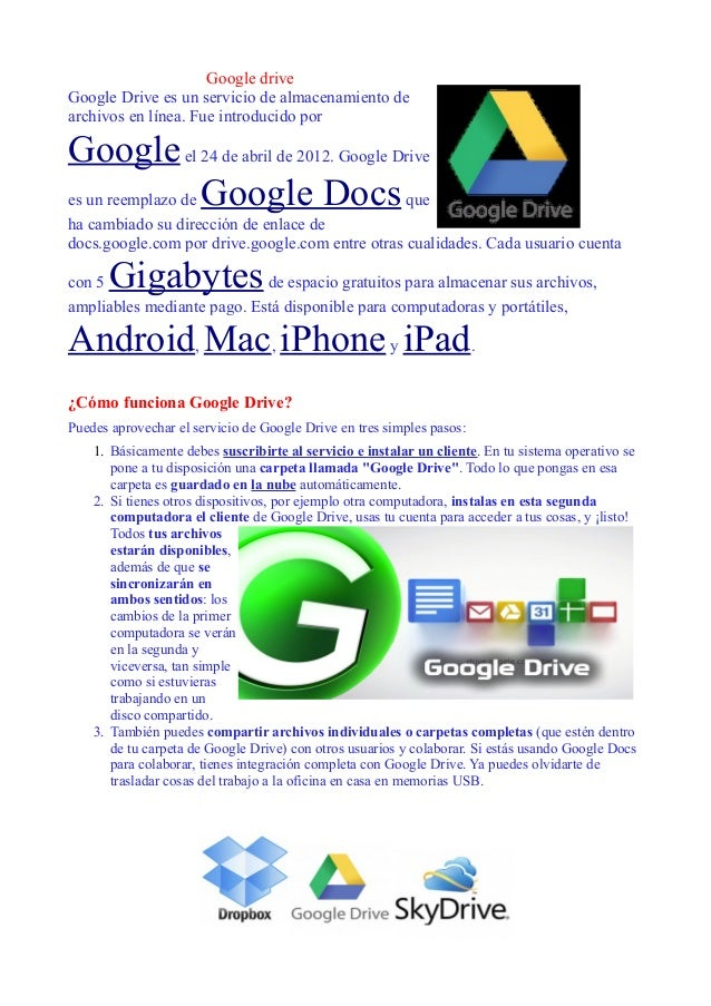 Google driveGoogle Drive es un servicio de almacenamiento dearchivos en línea. Fue introducido porGoogle el 24 de abril de...