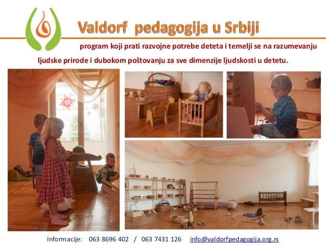 Informacije: 063 8696 402 / 063 7431 126 info@valdorfpedagogija.org.rs program koji prati razvojne potrebe deteta i temelj...
