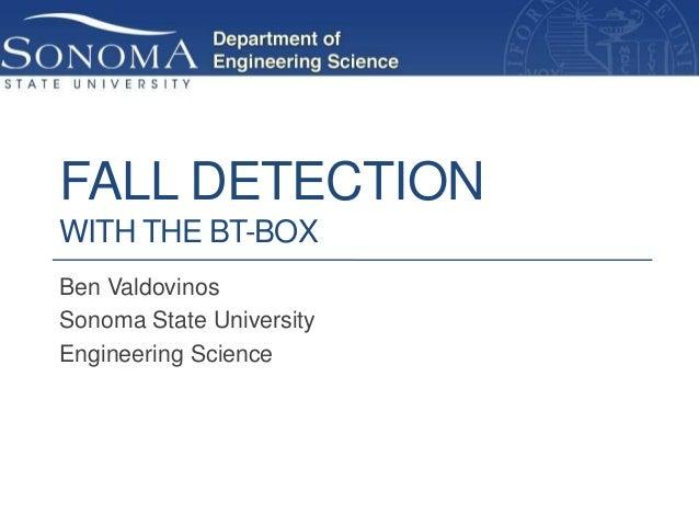 FALL DETECTIONWITH THE BT-BOXBen ValdovinosSonoma State UniversityEngineering Science