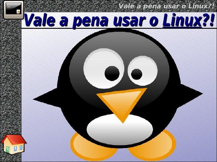 Vale a pena usar o  Linux ?!