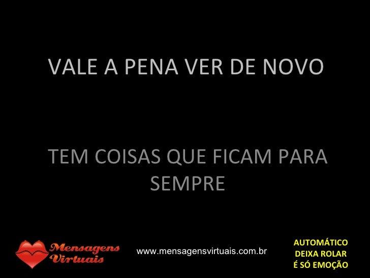 VALE A PENA VER DE NOVO TEM COISAS QUE FICAM PARA SEMPRE AUTOMÁTICO DEIXA ROLAR É SÓ EMOÇÃO www.mensagensvirtuais.com.br