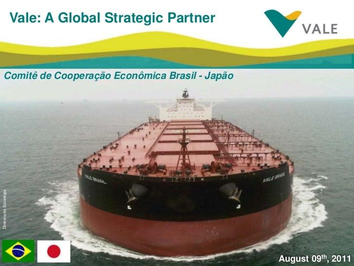 Vale: A Global Strategic Partner    Comitê de Cooperação Econômica Brasil - JapãoDiretoria de Estratégia                  ...