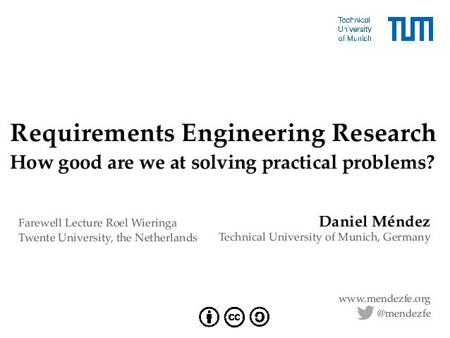 Daniel Méndez Technical University of Munich, Germany www.mendezfe.org  Requirements Engineering Research How good are we...