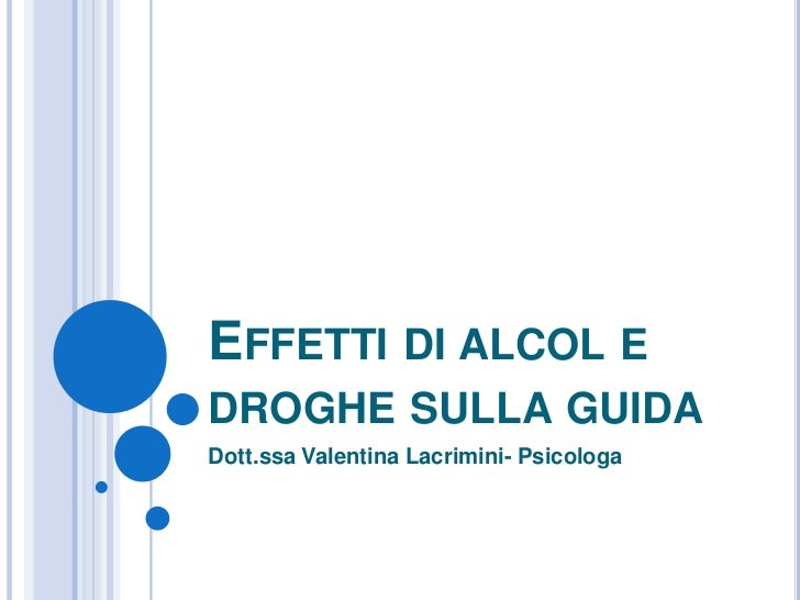 EFFETTI DI ALCOL EDROGHE SULLA GUIDADott.ssa Valentina Lacrimini- Psicologa