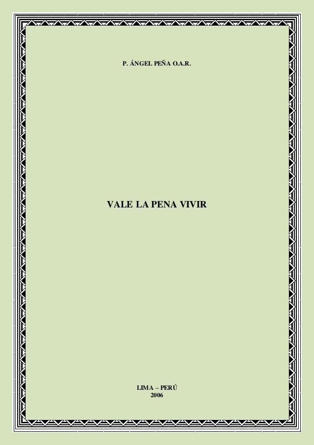 P. ÁNGEL PEÑA O.A.R. VALE LA PENA VIVIR LIMA – PERÚ 2006