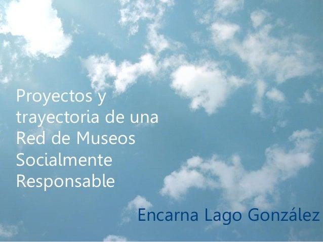 Encarna Lago González  Proyectos y trayectoria de una Red de Museos Socialmente Responsable