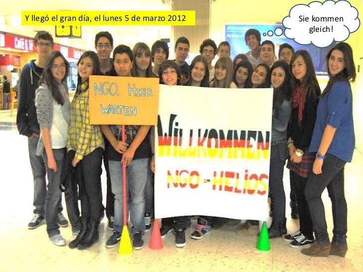 Y llegó el gran día, el lunes 5 de marzo 2012   Sie kommen                                                   gleich!