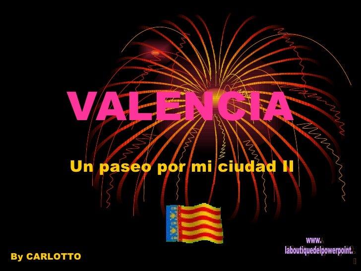 VALENCIA Un paseo por mi ciudad II By CARLOTTO www. laboutiquedelpowerpoint. com