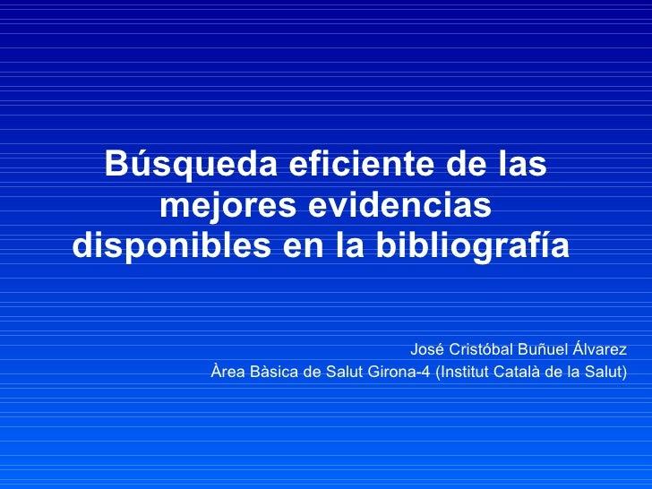 Búsqueda eficiente de las mejores evidencias disponibles en la bibliografía   José Cristóbal Buñuel Álvarez Àrea Bàsica de...