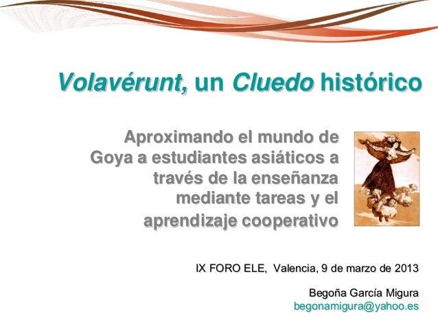 VolavVolavééruntrunt,, unun CluedoCluedo histhistóóricorico Aproximando el mundo deAproximando el mundo de Goya a estudian...