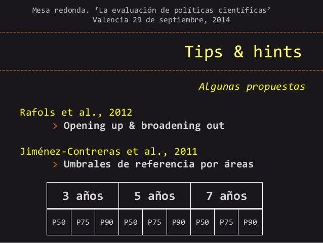 Tips & hints  Mesa redonda. 'La evaluación de políticas científicas' Valencia 29 de septiembre, 2014  Algunas propuestas  ...