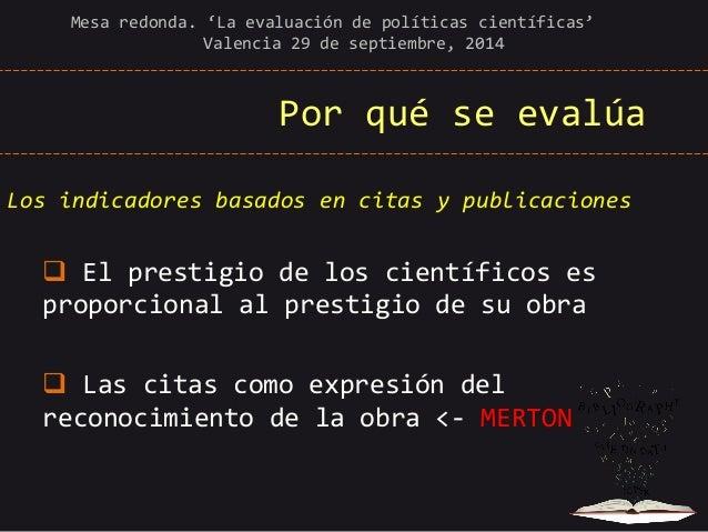 Por qué se evalúa  Los indicadores basados en citas y publicaciones   El prestigio de los científicos es proporcional al ...