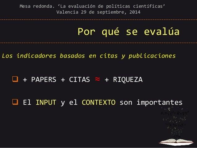 Por qué se evalúa  Los indicadores basados en citas y publicaciones   + PAPERS + CITAS ≈ + RIQUEZA   El INPUT y el CONTE...
