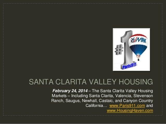 SANTA CLARITA VALLEY HOUSING February 24, 2014 – The Santa Clarita Valley Housing Markets – Including Santa Clarita, Valen...