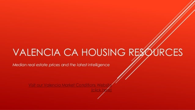 VALENCIA CA HOUSING RESOURCES Median real estate prices and the latest intelligence  Visit our Valencia Market Conditions ...