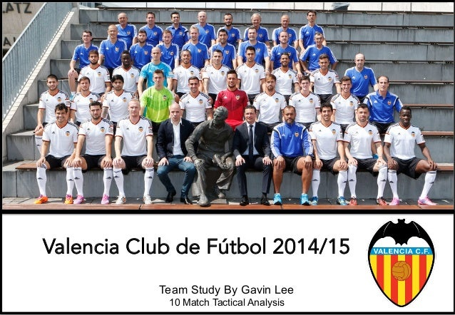 Valencia Club de Fútbol 2014/15 Team Study By Gavin Lee 10 Match Tactical Analysis