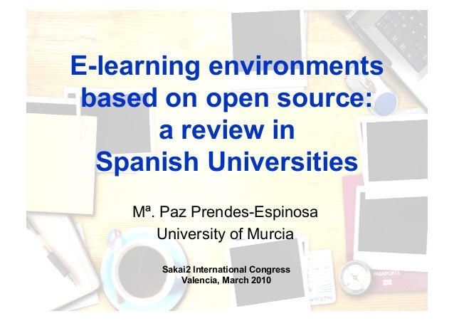 E-learning environments  based on open source:  a review in  Spanish Universities  Mª. Paz Prendes-Espinosa  University of...