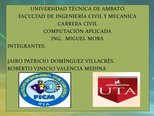 UNIVERSIDAD TÉCNICA DE AMBATO   FACULTAD DE INGENIERÍA CIVIL Y MECANICA                CARRERA CIVIL           COMPUTACIÓN...