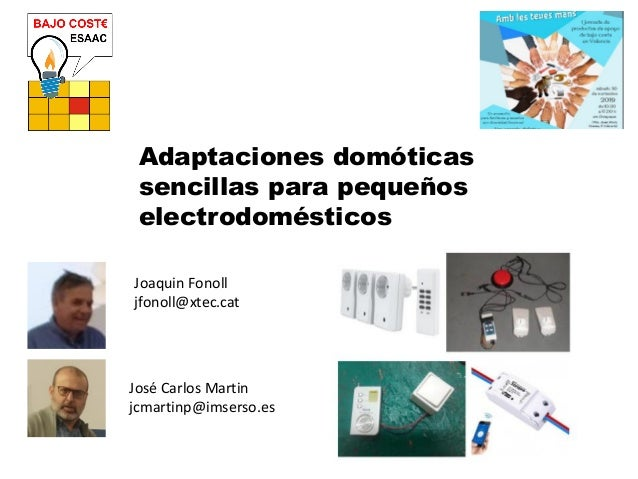 Adaptaciones dom�ticas sencillas para peque�os electrodom�sticos Joaquin Fonoll jfonoll@xtec.cat Jos� Carlos Martin jcmart...