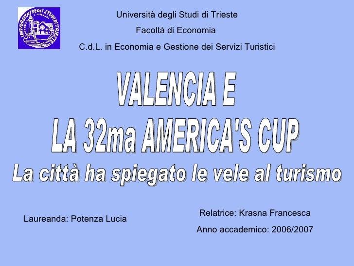 VALENCIA E LA 32ma AMERICA'S CUP Università degli Studi di Trieste Facoltà di Economia   C.d.L. in Economia e Gestione dei...