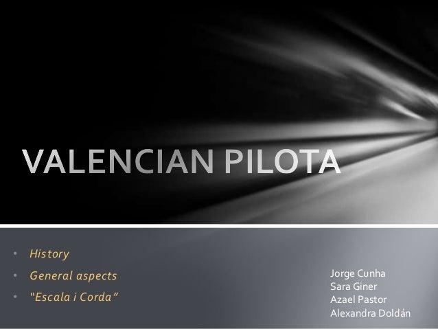 "• History• General aspects    Jorge Cunha                     Sara Giner• ""Escala i Corda""   Azael Pastor                 ..."