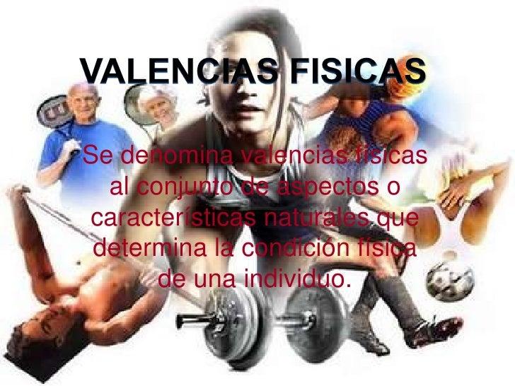 VALENCIAS FISICAS<br />Se denomina valencias físicas al conjunto de aspectos o características naturales que determina la ...