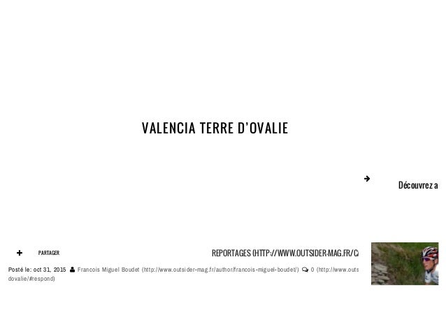 VALENCIA TERRE D'OVALIE R  PARTAGER REPORTAGES (HTTP://WWW.OUTSIDER-MAG.FR/CATEGORY/REPORTAGES/) Posté le: oct 31, 2015 ...