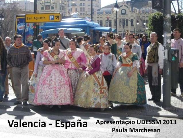 Valencia - España Apresentação UDESSM 2013 Paula Marchesan