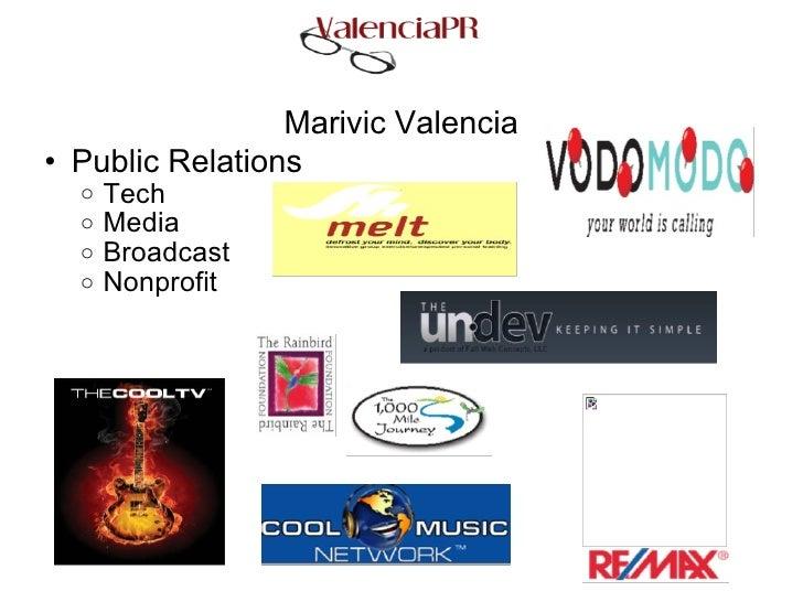 Marivic Valencia <ul><ul><li>Public Relations </li></ul></ul><ul><ul><ul><li>Tech </li></ul></ul></ul><ul><ul><ul><li>Medi...