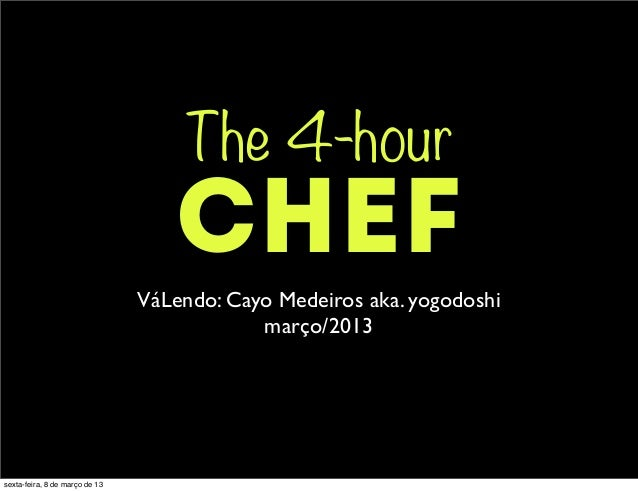 The 4-hour                                   CHEF                                VáLendo: Cayo Medeiros aka. yogodoshi    ...
