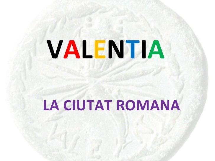 V A L E N T I A LA CIUTAT ROMANA