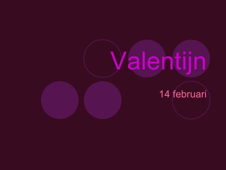 Valentijn<br />14 februari<br />