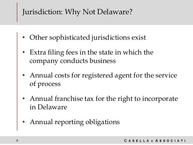 9 Jurisdiction: Why Not Delaware? • Other sophisticated jurisdictions exist • Extra filing fees in the state in which the ...