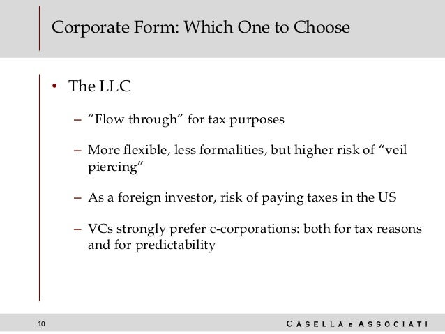"""10 Corporate Form: Which One to Choose • The LLC – """"Flow through"""" for tax purposes – More flexible, less formalities, but ..."""