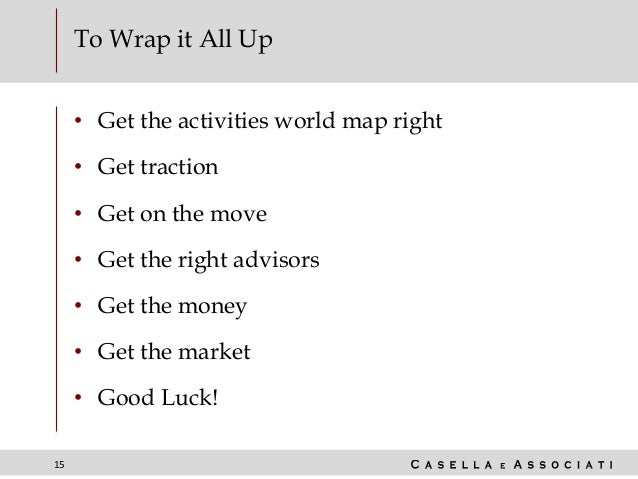 15 To Wrap it All Up • Get the activities world map right • Get traction • Get on the move • Get the right advisors • Get ...