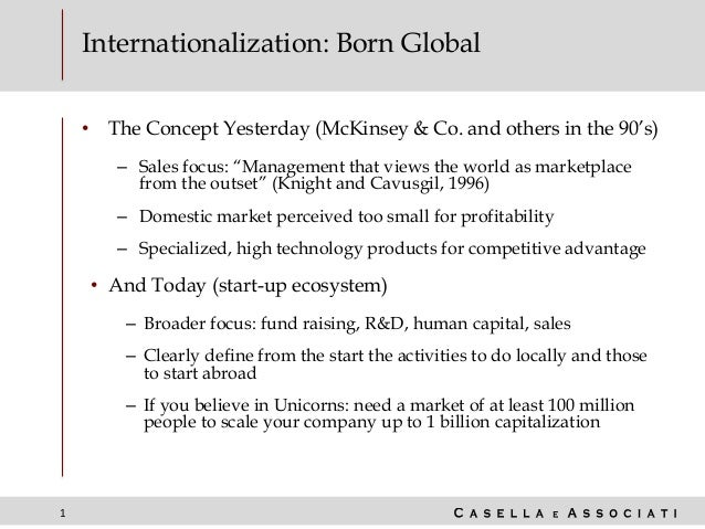 """1 Internationalization: Born Global • The Concept Yesterday (McKinsey & Co. and others in the 90's) – Sales focus: """"Manage..."""