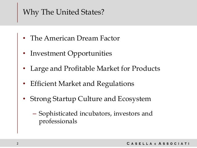2 Why The United States? • The American Dream Factor • Investment Opportunities • Large and Profitable Market for Products...