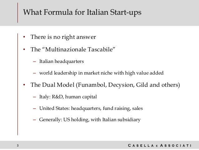 """3 What Formula for Italian Start-ups • There is no right answer • The """"Multinazionale Tascabile"""" – Italian headquarters – ..."""
