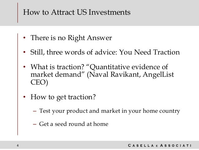 4 How to Attract US Investments • There is no Right Answer • Still, three words of advice: You Need Traction • What is tra...