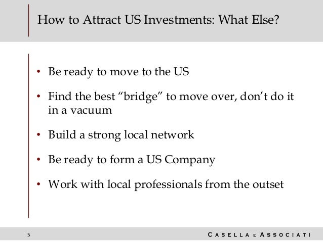 """5 How to Attract US Investments: What Else? • Be ready to move to the US • Find the best """"bridge"""" to move over, don't do i..."""