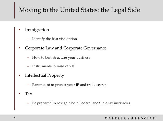 6 Moving to the United States: the Legal Side • Immigration – Identify the best visa option • Corporate Law and Corporate ...